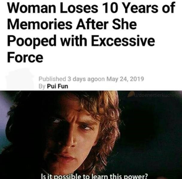 meme - Text - Woman Loses 10 Years of Memories After She Pooped with Excessive Force Published 3 days agoon May 24, 2019 By Pui Fun doenertierkucher Is it possible to learn this power?
