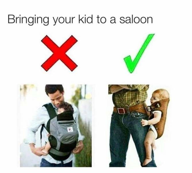 meme - Font - Bringing your kid to a saloon X