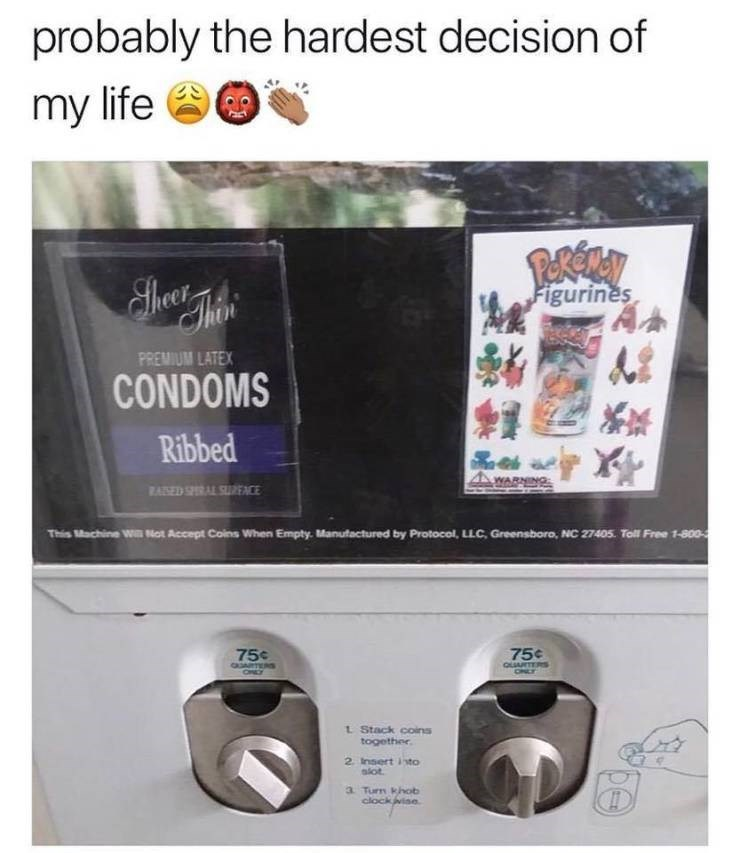meme - Small appliance - probably the hardest decision of my life Shoer Then Figurines PREMIUM LATEX CONDOMS ** Ribbed WARNING RASED SPRAL SUREACE This Machine w Not Accept Coins When Empty. Manufactured by Protocol, LLC, Greensboro, NC 27405. Toll Free 1-800- 75¢ 75¢ QLTERS ONLY ONLY 1 Stack coins together. 2. Insert isto slot a Turn khob clock vise