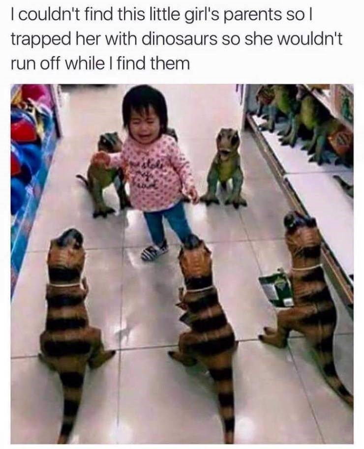 meme - Child - I couldn't find this little girl's parents sol trapped her with dinosaurs so she wouldn't run off while I find them
