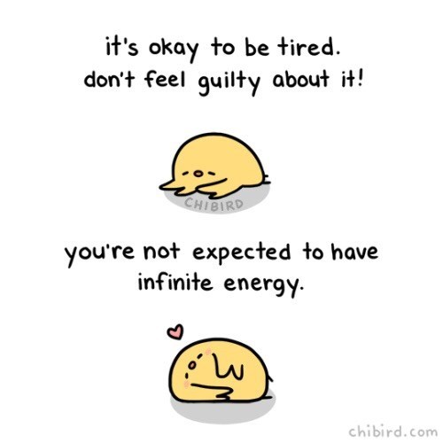 Text - it's okay to be tired. don't feel guilty about it! CHIBIRD you're not expected to have infinite energy chibird.com