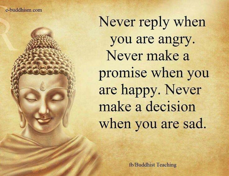 Text - e-buddhism.com Never reply when you are angry Never make a promise when you are happy. Never make a decision when you are sad. fb/Buddhist Teaching