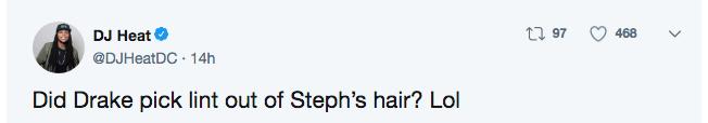 Text - DJ Heat @DJHeatDC 14h t97 468 Did Drake pick lint out of Steph's hair? Lol