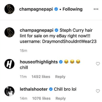 Text - champagnepapi Following champagnepapiSteph Curry hair lint for sale on my eBay right now!!! username: DraymondShouldntWear23 15m houseofhighlights 6 chill 11m 1492 likes Reply lethalshooter Chill bro lol 14m 1076 likes Reply