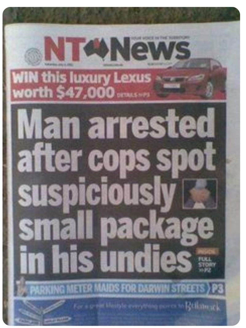 funny headlines - Vehicle - NTONEWS WIN this luxury Lexus worth $47,000 EdSI Man arrested after cops spot suspiciously small package in his undies FULL STORY PARKING METER MAIDS FOR DARWIN STREETS P3 tyle everytng rs Beilanck Fort