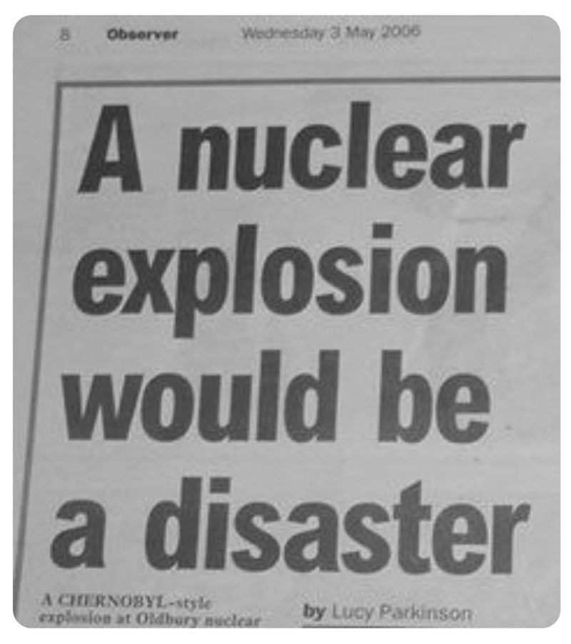 funny headlines - Font - Wednesday 3 May 2006 Observer A nuclear explosion would be a disaster A CHERNOBYL-style explosion at Oldbory nuclear by Lucy Parkinson
