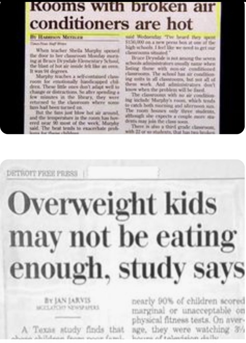 funny headlines - Text - Rooms with broken air conditioners are hot The Overweight kids may not be eating enough, study says nearly 90% of chldren scored marginal or unaceceptable on physical fitness tests On aver- A Texas atudy finds that age, they were wateching 3 BJAN ARVS MOLAROH ainn