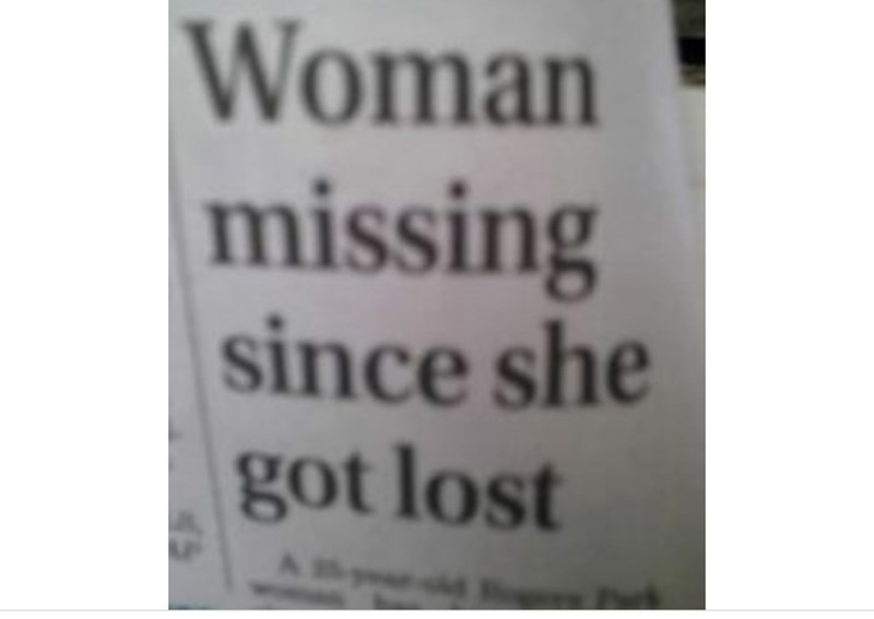 """Funny headline that reads, """"Woman missing since she got lost"""""""