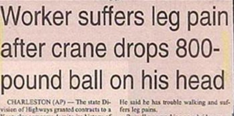 Font - Worker suffers leg pain after crane drops 800- pound ball on his head CHARLESTON (AP)-The state Di He aid he has trouble walking and saf