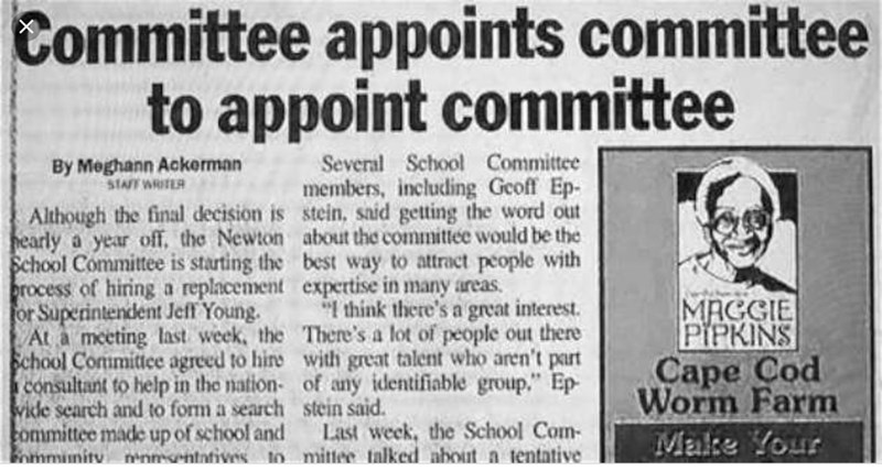 Text - Committee appoints committee to appoint committee Several School Committee By Meghann Ackerman STAFF WRITER members, including Geoff Ep Although the final decision is stein, said getting the word out hearly a year off, the Newton about the committee would be the School Committee is starting the best way to attract people with rocess of hiring a replacement expertise in many areas or Superintendent Jeff Young. At a meeting last week, the There's a lot of people out there School Committee a