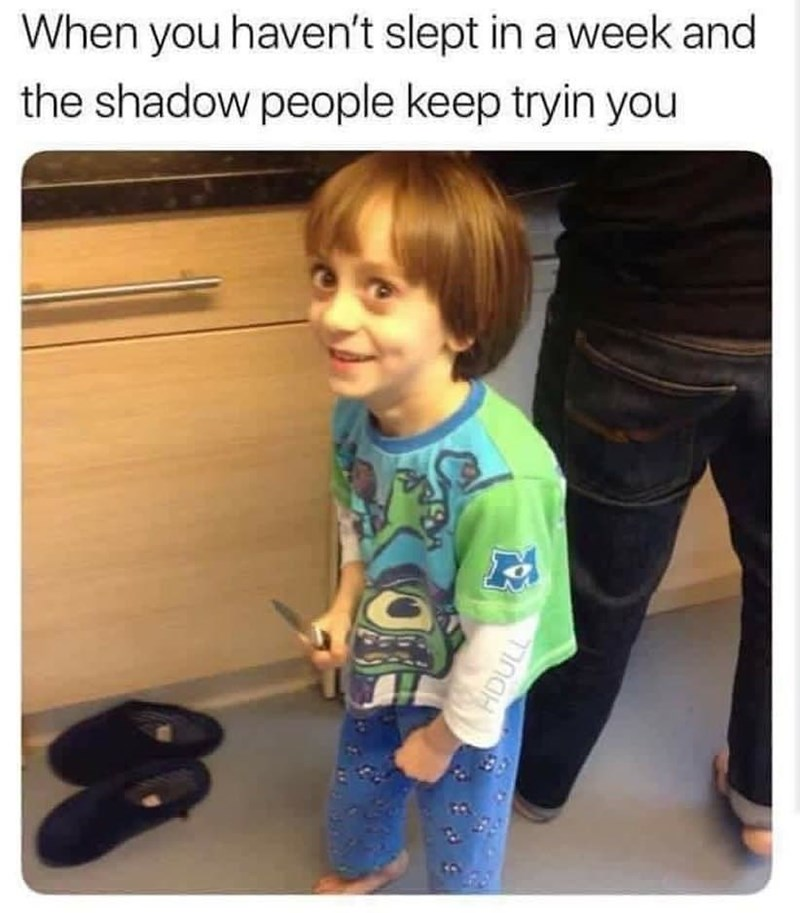 stupid posts - Child - When you haven't slept in a week and the shadow people keep tryin you