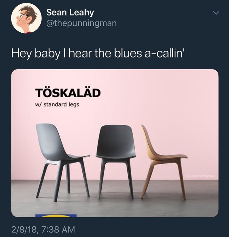 """Funny tweet that reads, """"Hey baby I hear the blue a-callin'"""" above an Ikea ad for chairs with text that reads, """"Toskalad with standard legs"""""""