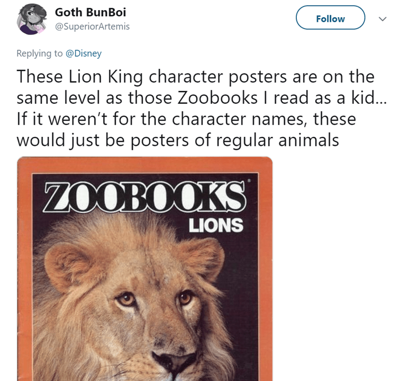 Lion - Goth BunBoi Follow @SuperiorArtemis Replying to @Disney These Lion King character posters are on the same level as those Zoobooks I read as a kid... If it weren't for the character names, these would just be posters of regular animals ZOOBOOKS LIONS
