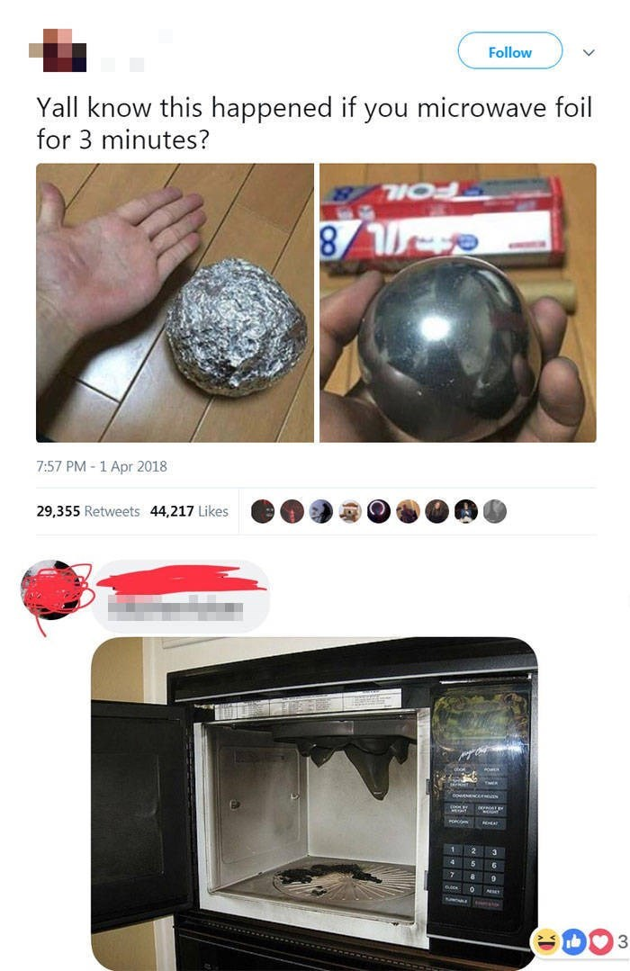 Ball - Follow Yall know this happened if you microwave foil for 3 minutes? 7:57 PM-1 Apr 2018 29,355 Retweets 44,217 Likes PO 2 3 4 5 6 780 33
