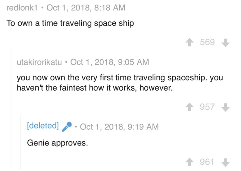 dark wishes - Text - redlonk1 . Oct 1, 2018, 8:18 AM To own a time traveling space ship 569 utakirorikatu Oct 1, 2018, 9:05 AM you now own the very first time traveling spaceship. you haven't the faintest how it works, however. 957 [deleted] Oct 1, 2018, 9:19 AM Genie approves 961