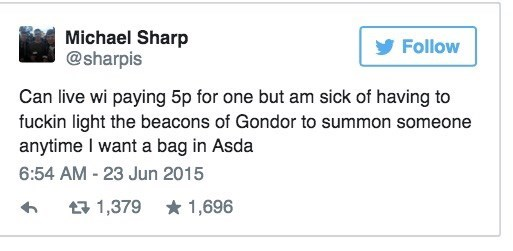 Scottish tweet - Text - Michael Sharp @sharpis Follow Can live wi paying 5p for one but am sick of having to fuckin light the beacons of Gondor to summon someone anytime I want a bag in Asda 6:54 AM - 23 Jun 2015 1,379 1,696