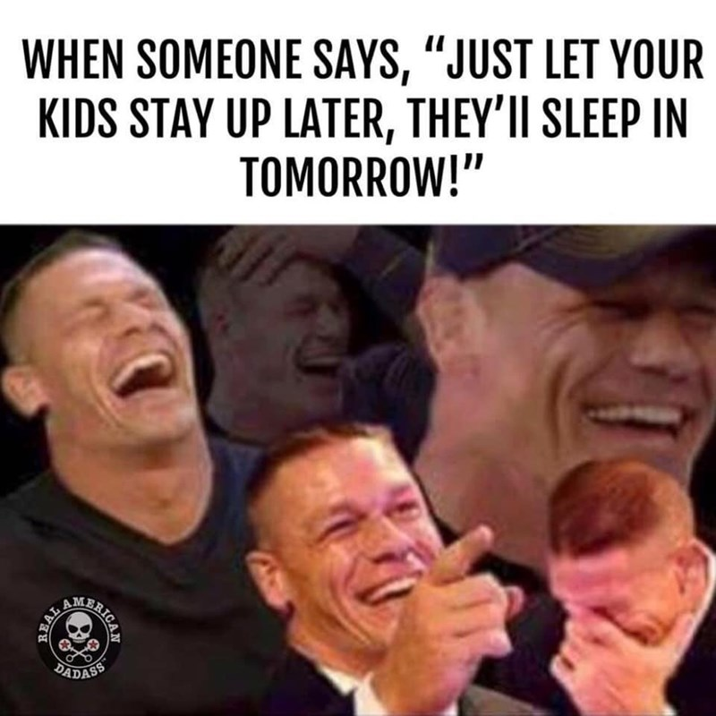 """Facial expression - WHEN SOMEONE SAYS, """"JUST LET YOUR KIDS STAY UP LATER, THEY'II SLEEP IN TOMORROW! BITOTNEE DADASS RRIGAN AL"""