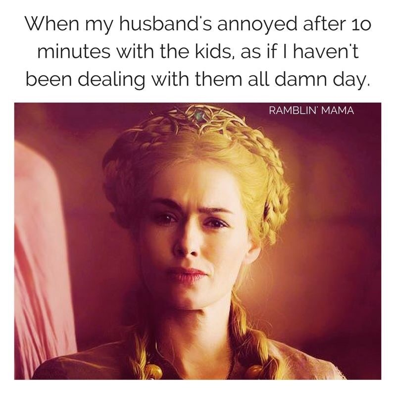 Hair - When my husband's annoyed after 10 minutes with the kids, as if I haven't been dealing with them all damn day. RAMBLIN' MAMA