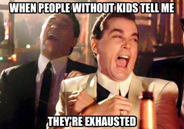 Facial expression - WHEN PEOPLE WITHOUT KIDS TELL ME THEYRE EXHAUSTED