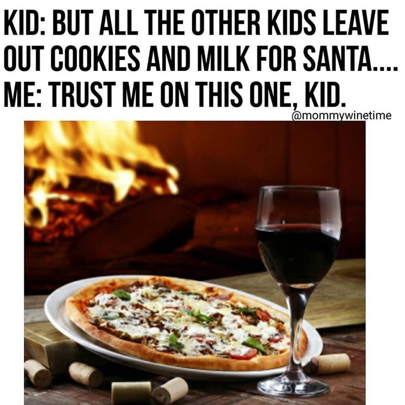 Dish - KID: BUT ALL THE OTHER KIDS LEAVE OUT COOKIES AND MILK FOR SANTA... ME: TRUST ME ON THIS ONE, KID. @mommywinetime