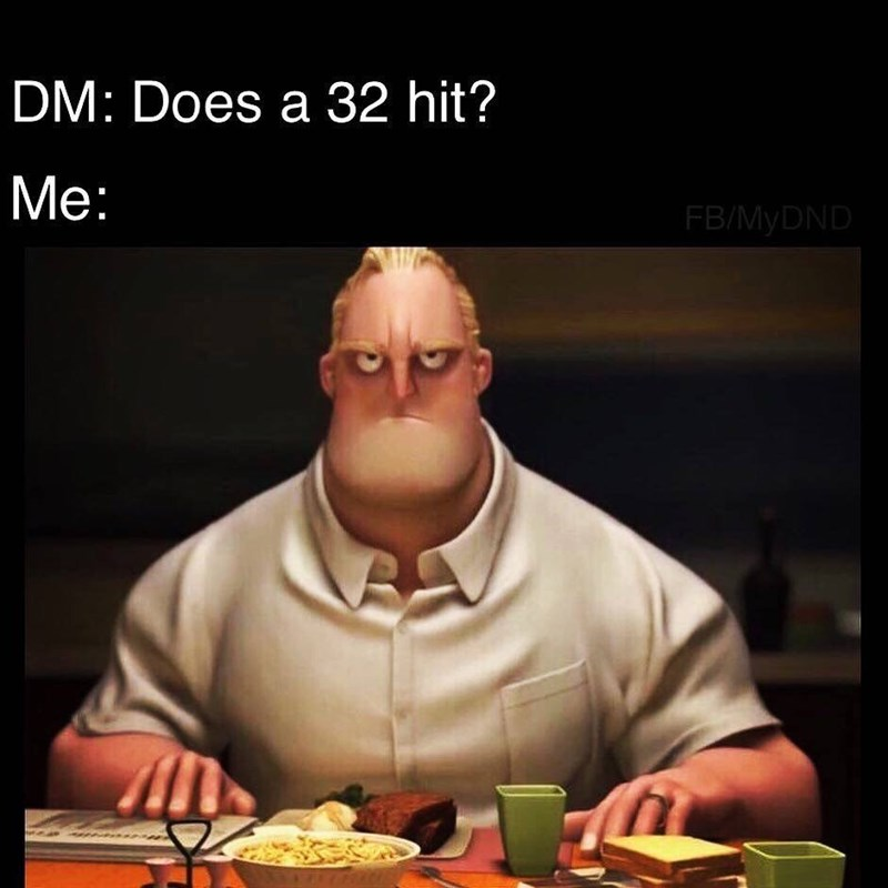 dnd meme - Junk food - DM: Does a 32 hit? Мe: FB/MyDND