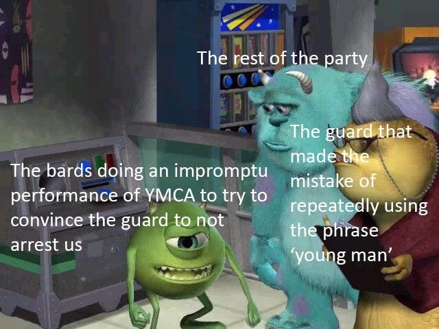 dnd meme - Games - The rest of the party The guard that made the The bards doing an impromptu performance of YMCA to try to convince the guard to not mistake of repeatedly using the phrase young man' arrest us
