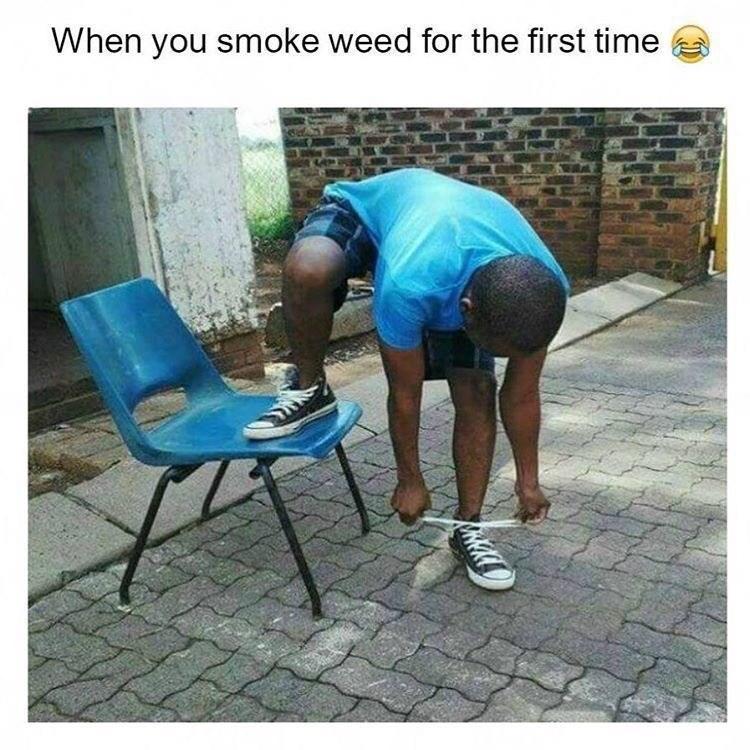 Leg - When you smoke weed for the first time
