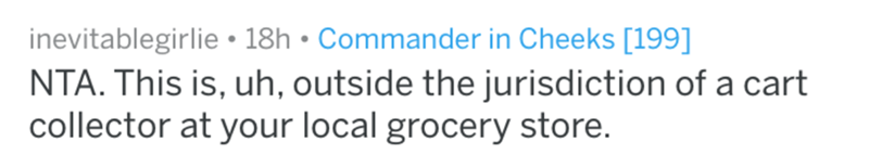 Text - inevitablegirlie 18h Commander in Cheeks [199] NTA. This is, uh, outside the jurisdiction of a cart collector at your local grocery store.