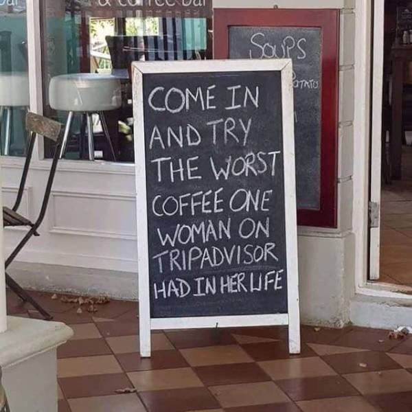 karen meme - Blackboard - Saups VIB COME IN AND TRY THE WORST  COFFEE ONE WOMAN ON TRIPADVISOR HAD IN HER LUFE OTRTO