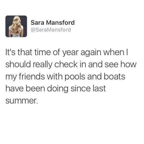 Text - Sara Mansford @SaraMansford It's that time of year again when I should really check in and see how my friends with pools and boats have been doing since last summer.