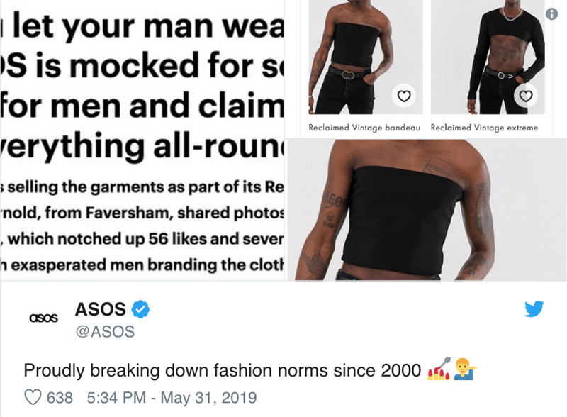 Clothing - let your man wea S is mocked for s for men and claim Reclaimed Vintage bandeau Reclaimed Vintage extreme erything all-roun selling the garments as part of its Re BO nold, from Faversham, shared photos , which notched up 56 likes and sever exasperated men branding the clotl asos ASOS @ASOS Proudly breaking down fashion norms since 2000 638 5:34 PM - May 31, 2019