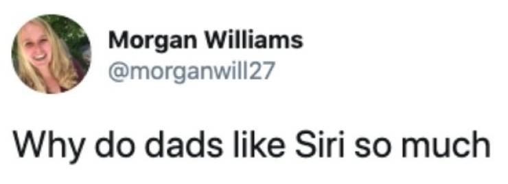 Text - Morgan Williams @morganwill27 Why do dads like Siri so much