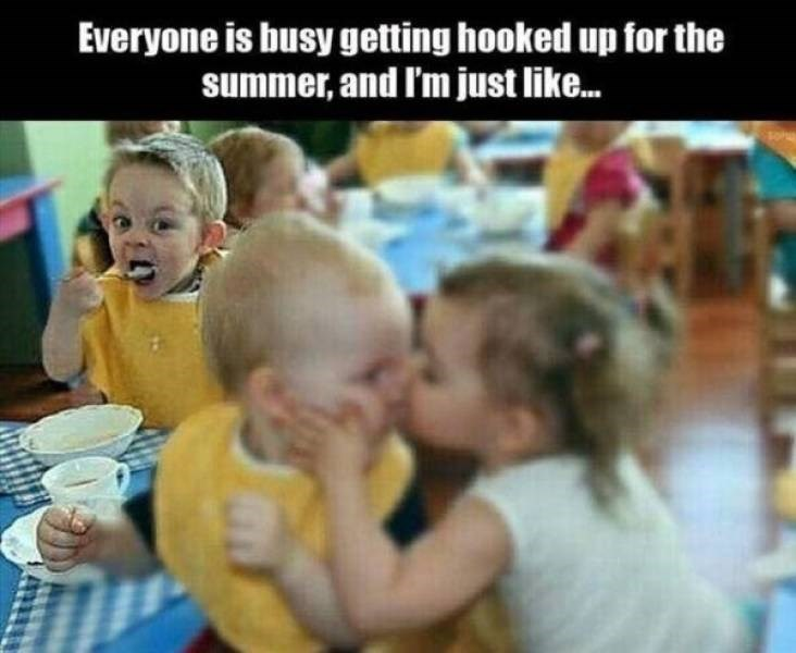 Child - Everyone is busy getting hooked up for the summer, and I'm just like...