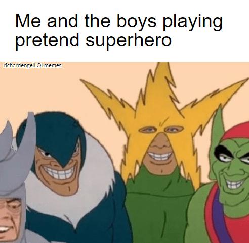 Cartoon - Me and the boys playing pretend superhero richardengelLOLmemes