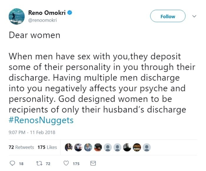 Text - Reno Omokri Follow @renoomokri Dear women When men have sex with you,they deposit some of their personality in you through their discharge. Having multiple men discharge into you negatively affects your psyche and personality. God designed women to be recipients of only their husband's discharge #RenosNuggets 9:07 PM-11 Feb 2018 72 Retweets 175 Likes ADO t 72 175 18 >