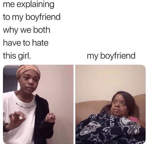 Funny meme about explaining to your boyfriend why you need to hate a girl