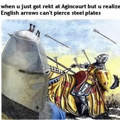 history meme - Cartoon - when u just got rekt at Agincourt but u realize English arrows can't pierce steel plates