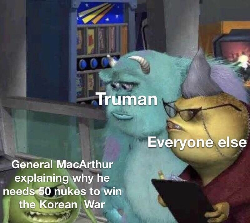 history meme - Cartoon - Truman Everyone else General MacArthur explaining why he needs 50 nukes to win the Korean War