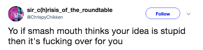 A tweet about how if Smash Mouth doesn't like your idea, then it's over for you.