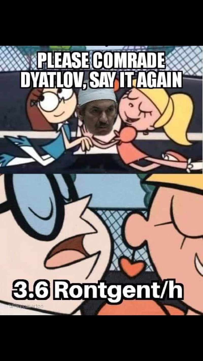 Chernobyl meme about Dyatlov saying 3.6 Rontgen