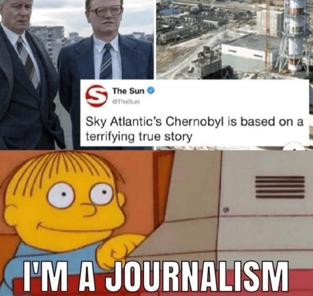 Chernobyl memes about the HBO show being based on a true story and Ralph Wiggum is a journalism