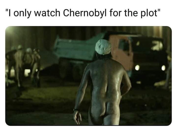 Chernobyl meme of the Miner's leader naked and caption joking I only watch Chernobyl for the plot