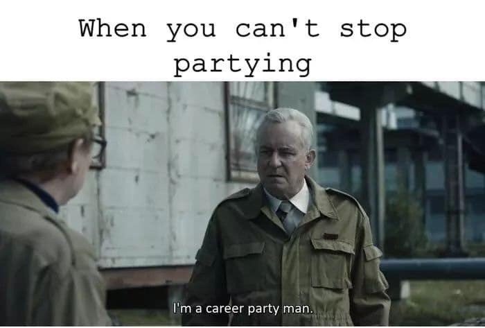 Chernobyl meme of being a carreer party man