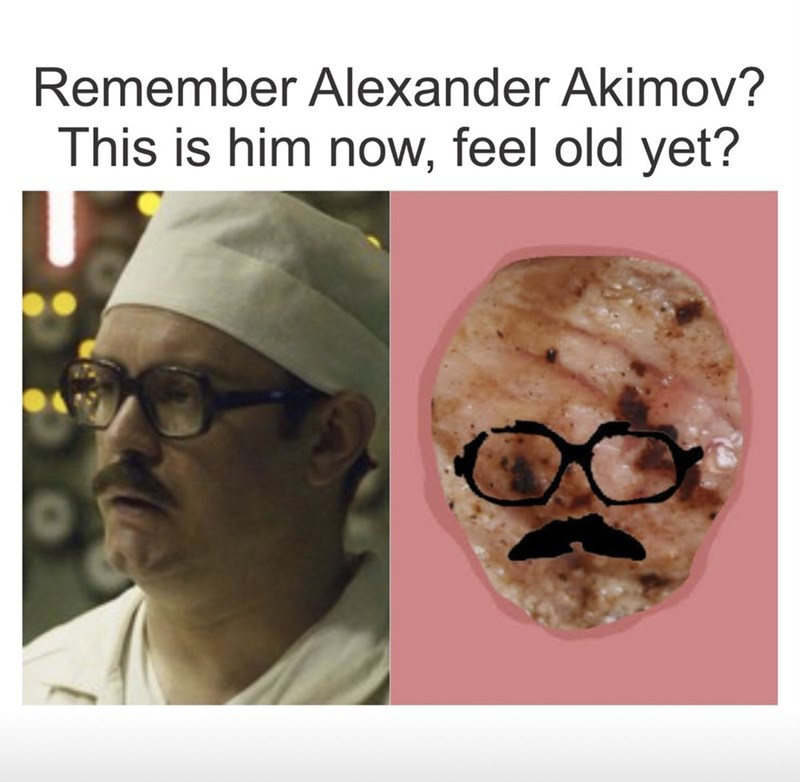 Chernobyl meme about Alexander Akimov and do you feel old yet