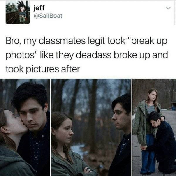 "Human - jeff @SailBoat Bro, my classmates legit took ""break up photos"" like they deadass broke up and took pictures after"