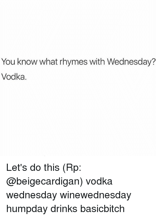 Wednesday memes, hump day, vodka tweet, rhymes with wednesday.