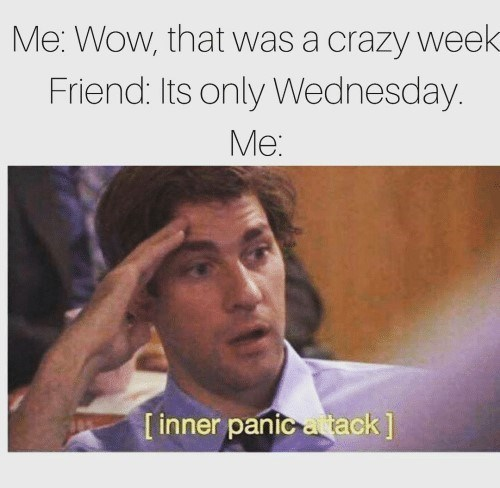 Wednesday memes, hump day, John krasinki photo from the office: Me wow, that was a crazy week. friend says it's only wednesday.