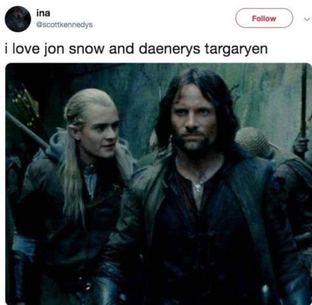Funny Lord of the rings meme comparing legolas to daenerys targaryen (orlando bloom) and aragorn to jon snow (viggo mortensen)