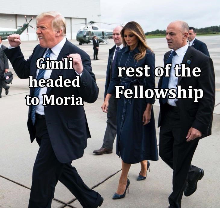lotr meme - Suit - naew Gimli headed to Moria rest of the Fellowship