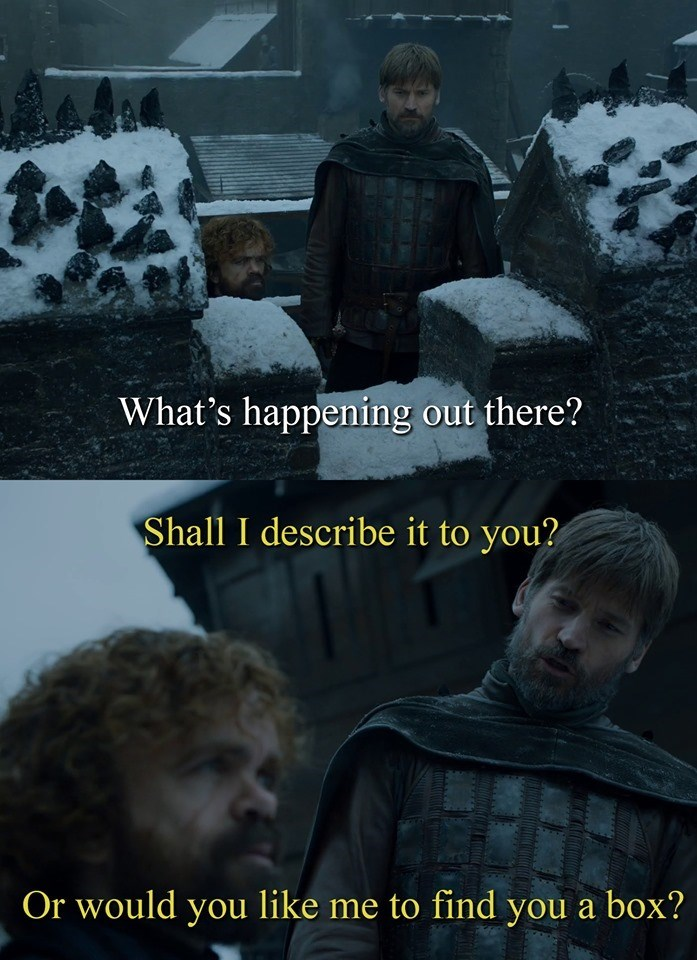 lotr meme - Photo caption - What's happening out there? Shall I describe it to you? Or would you like me to find you a box?